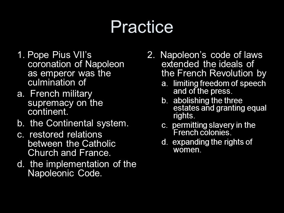 Practice 1. Pope Pius VII's coronation of Napoleon as emperor was the culmination of. a. French military supremacy on the continent.