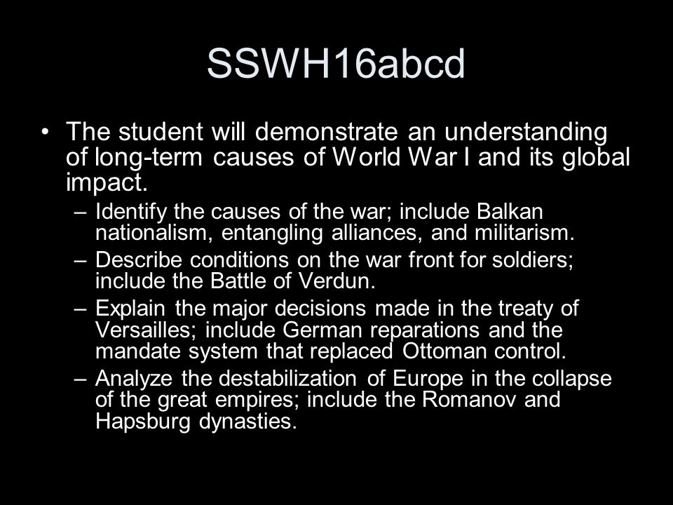 SSWH16abcd The student will demonstrate an understanding of long-term causes of World War I and its global impact.