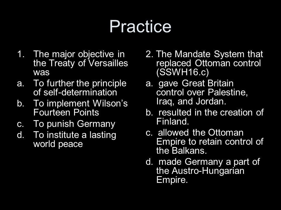 Practice The major objective in the Treaty of Versailles was
