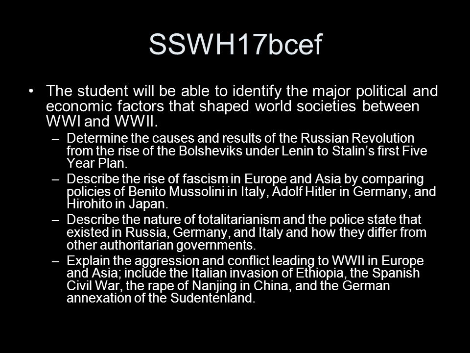 SSWH17bcef The student will be able to identify the major political and economic factors that shaped world societies between WWI and WWII.