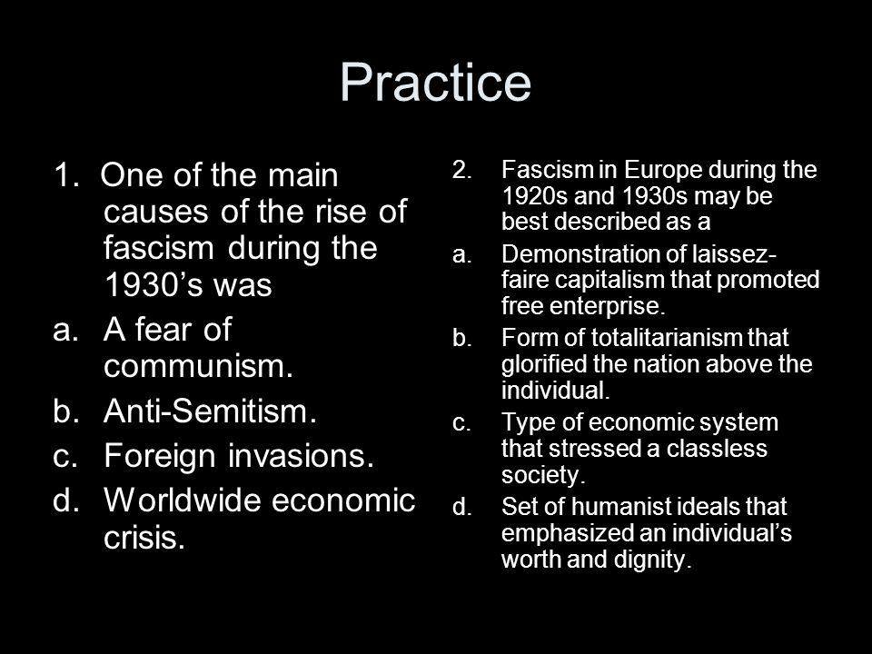 Practice 1. One of the main causes of the rise of fascism during the 1930's was. A fear of communism.
