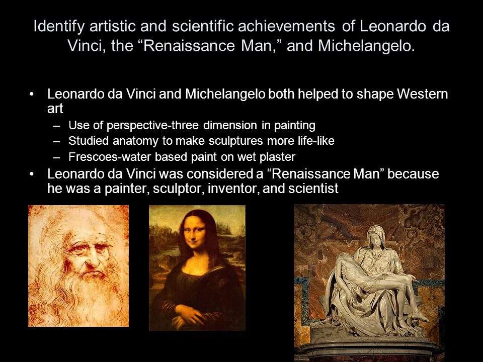Identify artistic and scientific achievements of Leonardo da Vinci, the Renaissance Man, and Michelangelo.