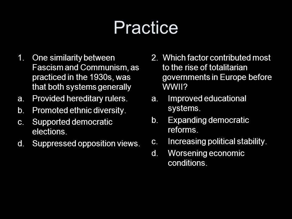 Practice One similarity between Fascism and Communism, as practiced in the 1930s, was that both systems generally.