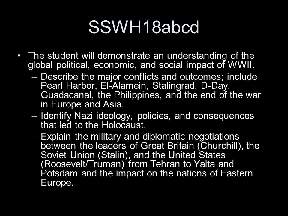 SSWH18abcd The student will demonstrate an understanding of the global political, economic, and social impact of WWII.