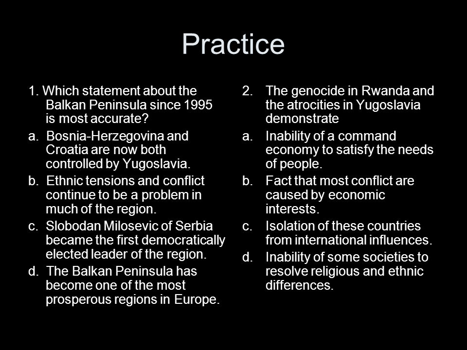 Practice 1. Which statement about the Balkan Peninsula since 1995 is most accurate