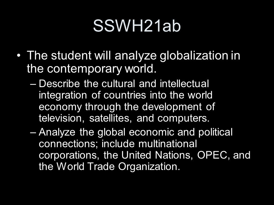 SSWH21ab The student will analyze globalization in the contemporary world.