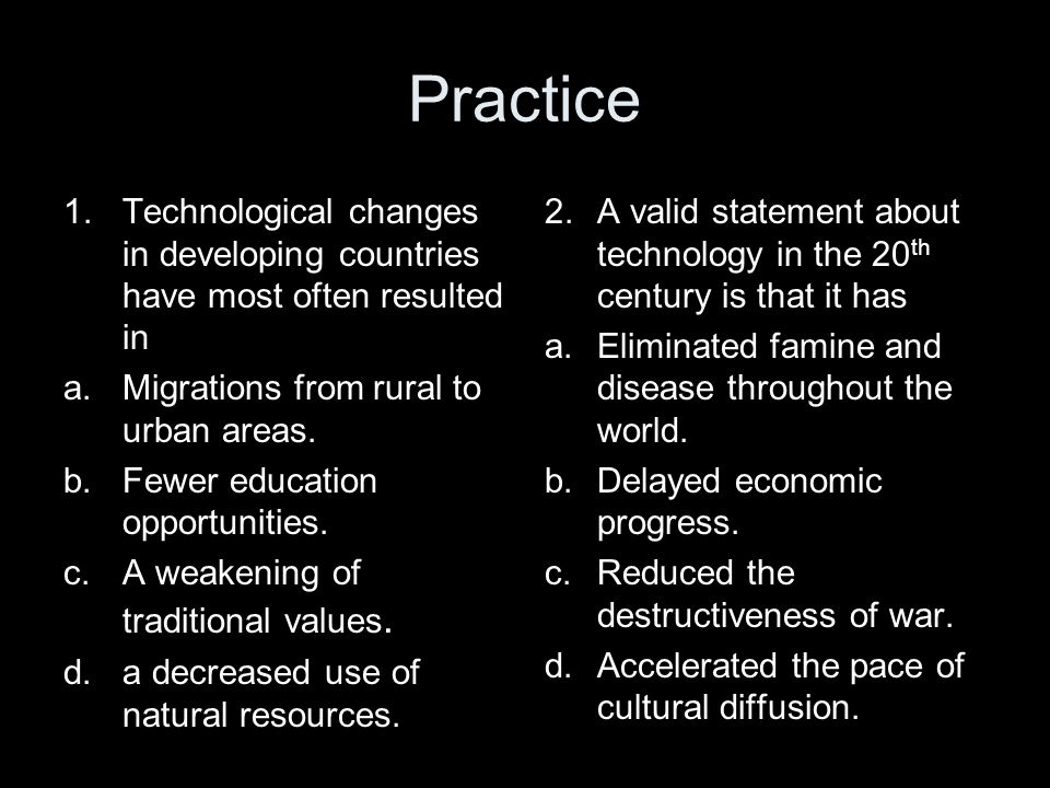 Practice Technological changes in developing countries have most often resulted in. Migrations from rural to urban areas.