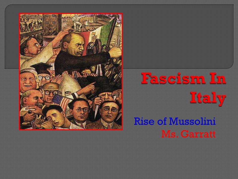 Rise of Mussolini Ms. Garratt
