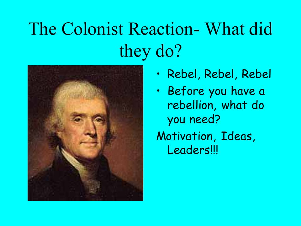 The Colonist Reaction- What did they do