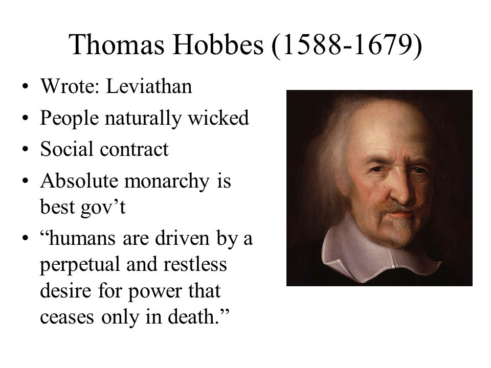 Thomas Hobbes (1588-1679) Wrote: Leviathan People naturally wicked