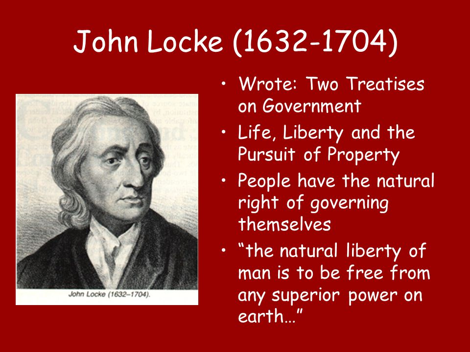 John Locke (1632-1704) Wrote: Two Treatises on Government