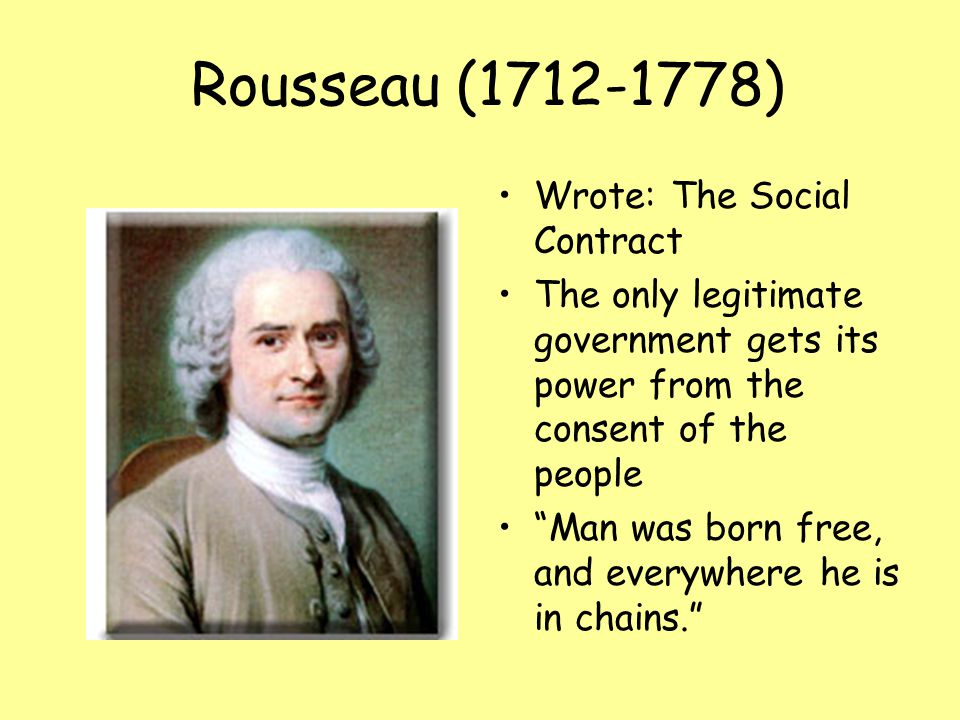 Rousseau (1712-1778) Wrote: The Social Contract