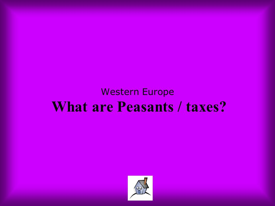 Western Europe What are Peasants / taxes