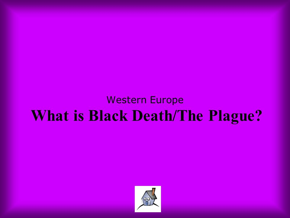 Western Europe What is Black Death/The Plague