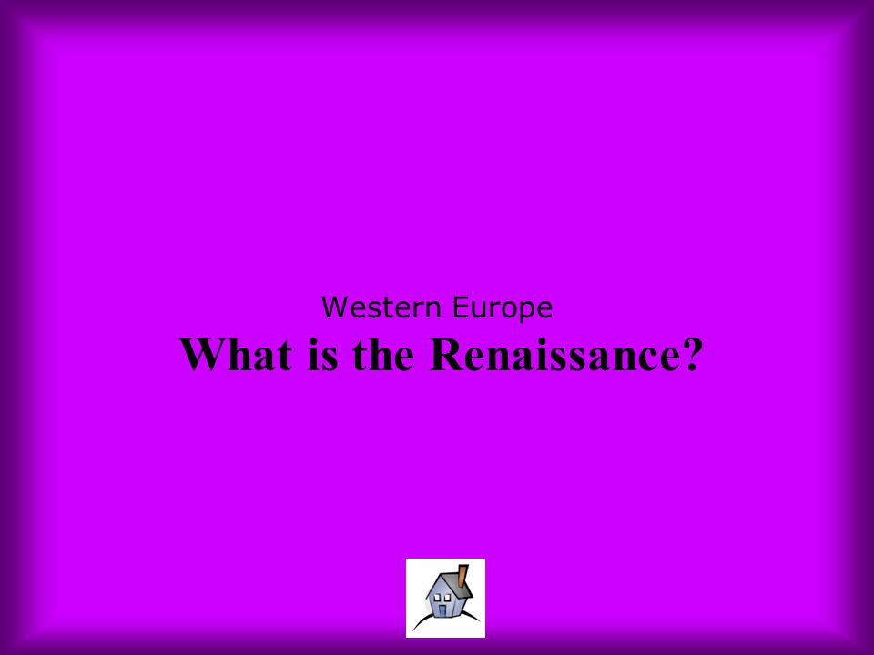Western Europe What is the Renaissance