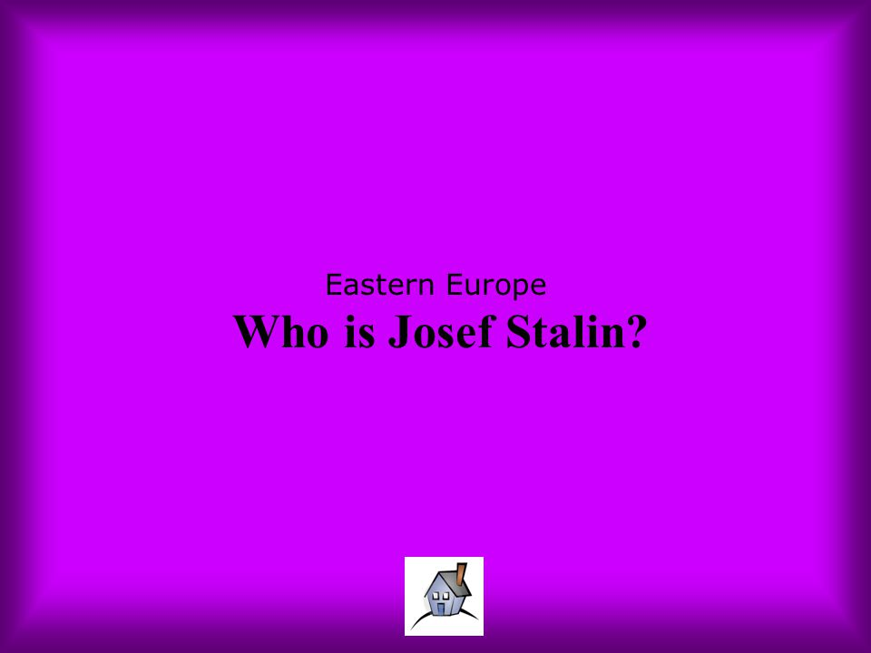 Eastern Europe Who is Josef Stalin