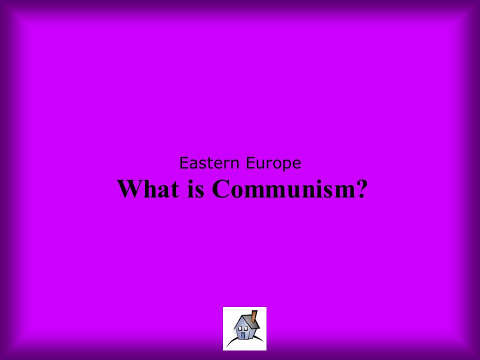 Eastern Europe What is Communism