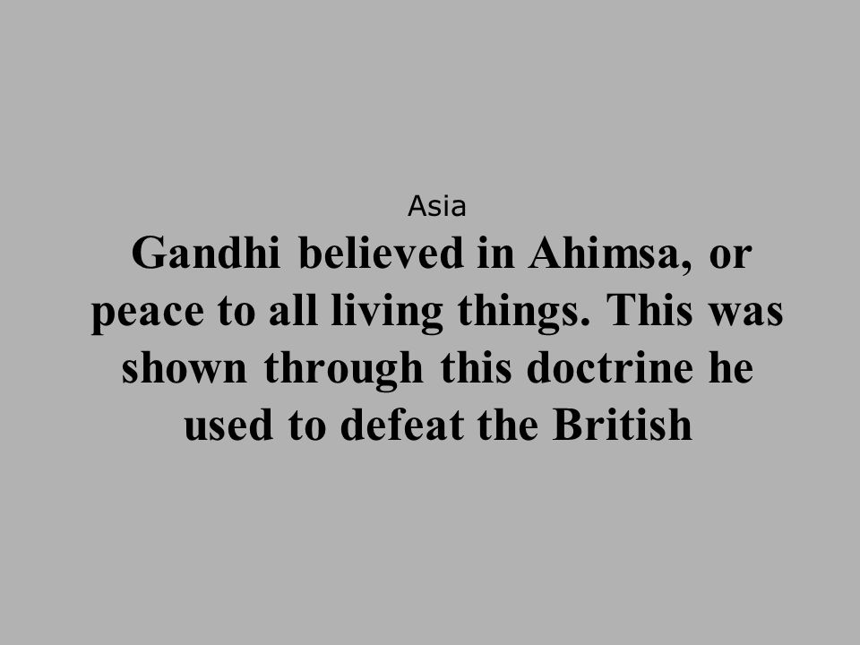 Asia Gandhi believed in Ahimsa, or peace to all living things
