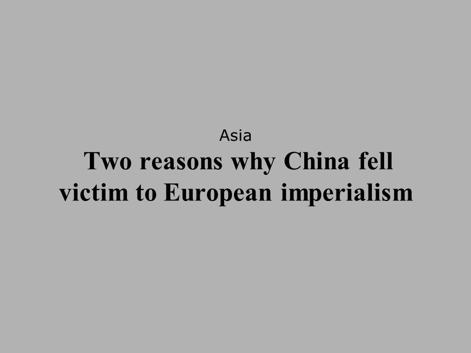 Asia Two reasons why China fell victim to European imperialism