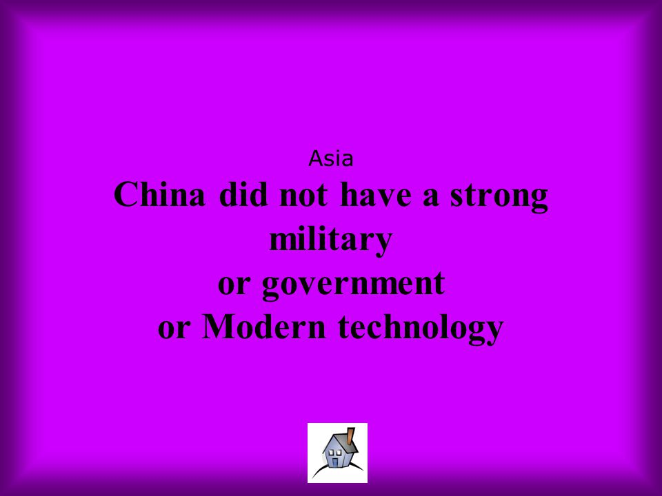 Asia China did not have a strong military or government or Modern technology