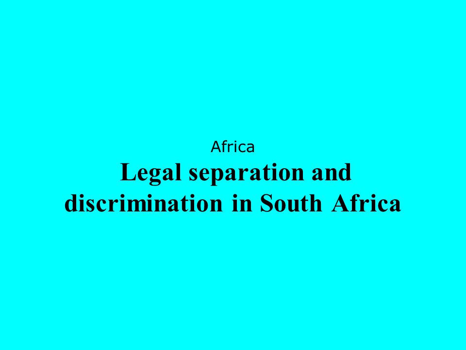 Africa Legal separation and discrimination in South Africa