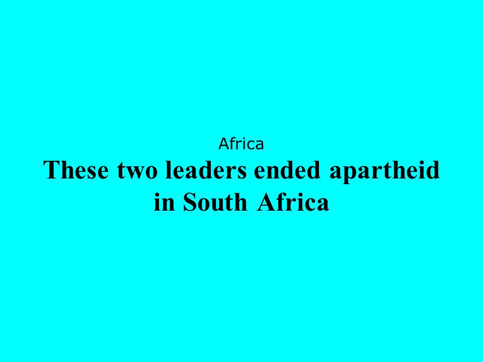 Africa These two leaders ended apartheid in South Africa