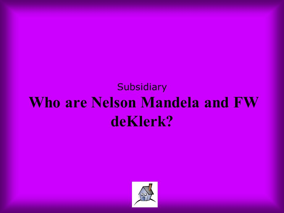 Subsidiary Who are Nelson Mandela and FW deKlerk