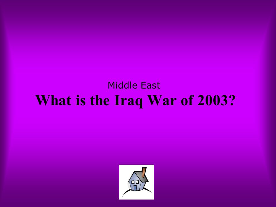 Middle East What is the Iraq War of 2003