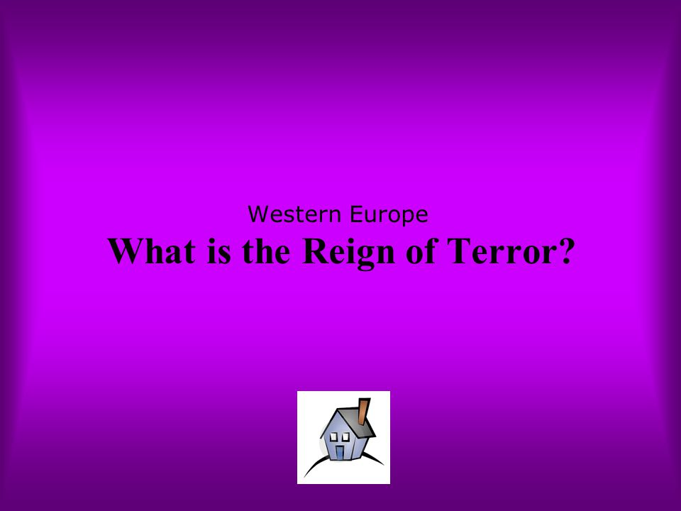 Western Europe What is the Reign of Terror