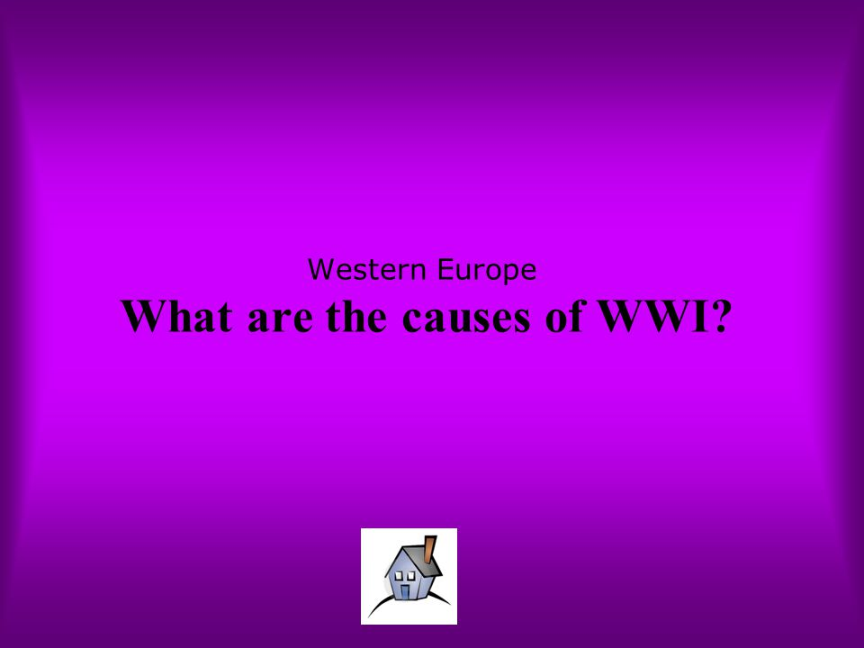 Western Europe What are the causes of WWI