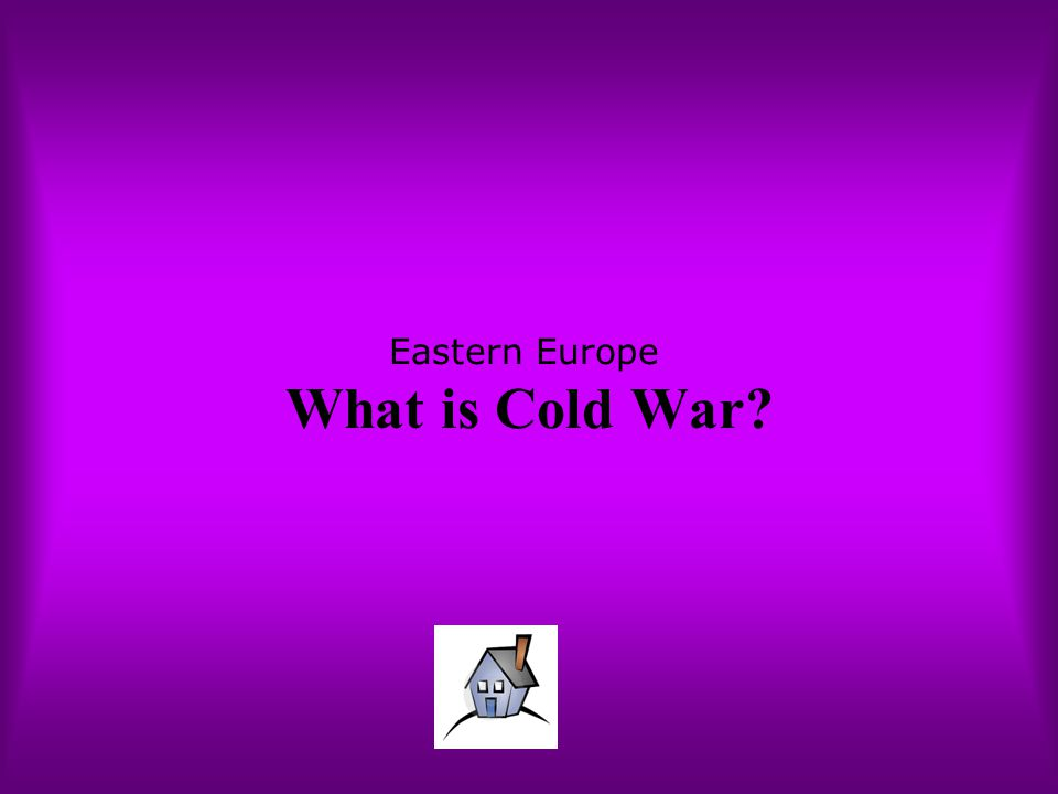Eastern Europe What is Cold War