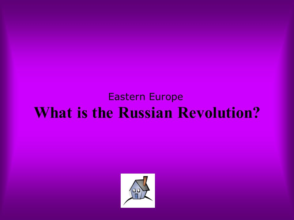 Eastern Europe What is the Russian Revolution