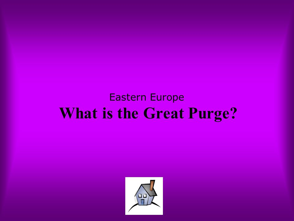 Eastern Europe What is the Great Purge