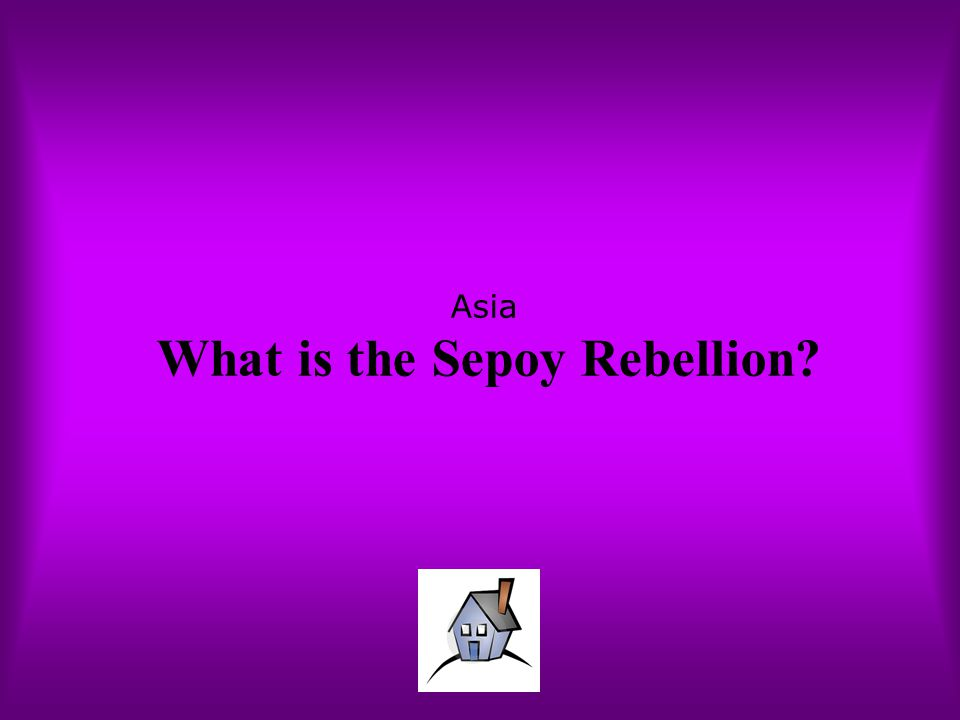 Asia What is the Sepoy Rebellion