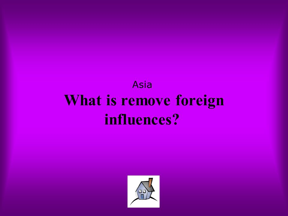 Asia What is remove foreign influences