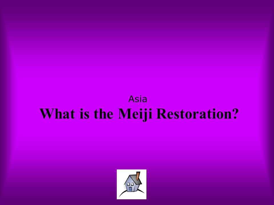 Asia What is the Meiji Restoration