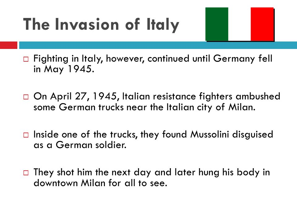The Invasion of Italy Fighting in Italy, however, continued until Germany fell in May 1945.