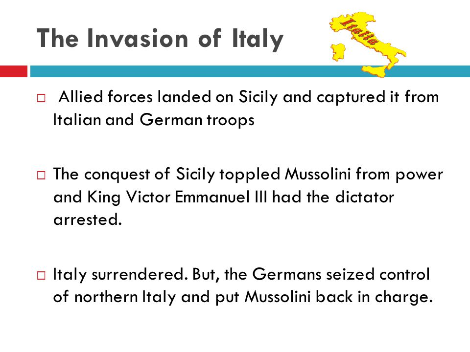 The Invasion of Italy Allied forces landed on Sicily and captured it from Italian and German troops.