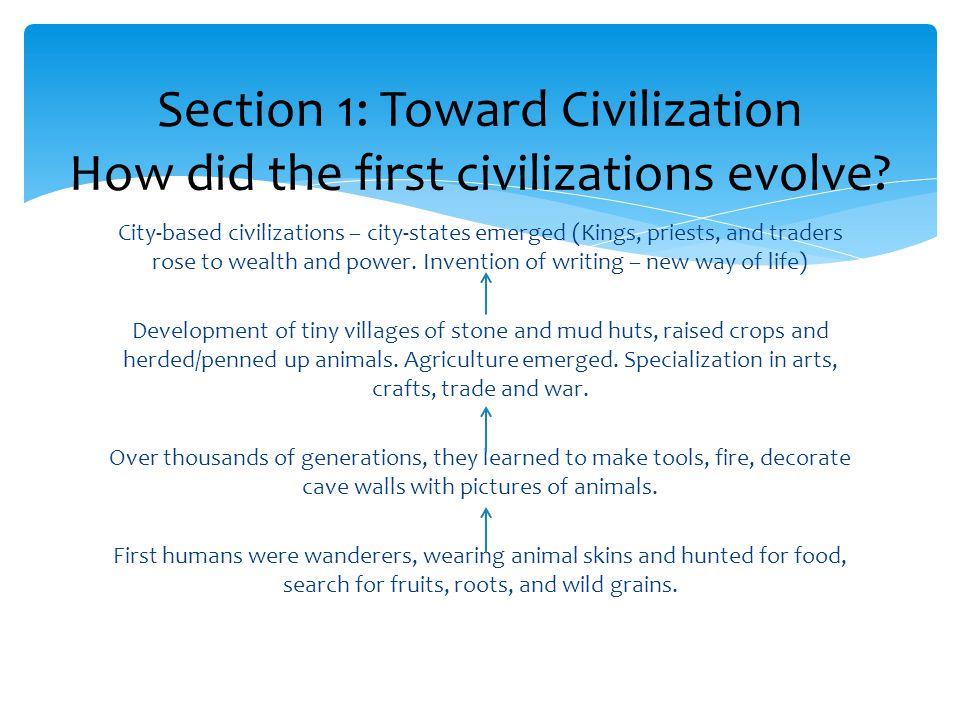 Section 1: Toward Civilization How did the first civilizations evolve
