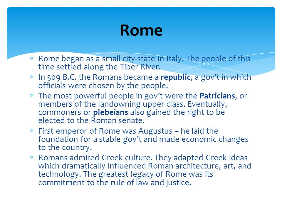 Rome Rome began as a small city-state in Italy. The people of this time settled along the Tiber River.