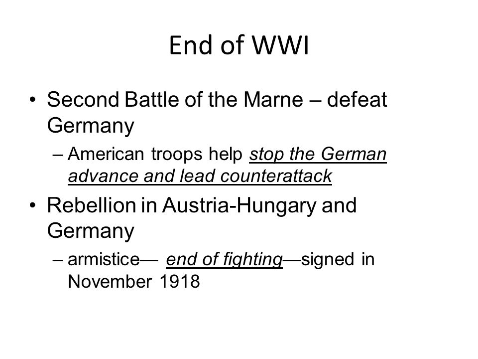 End of WWI Second Battle of the Marne – defeat Germany