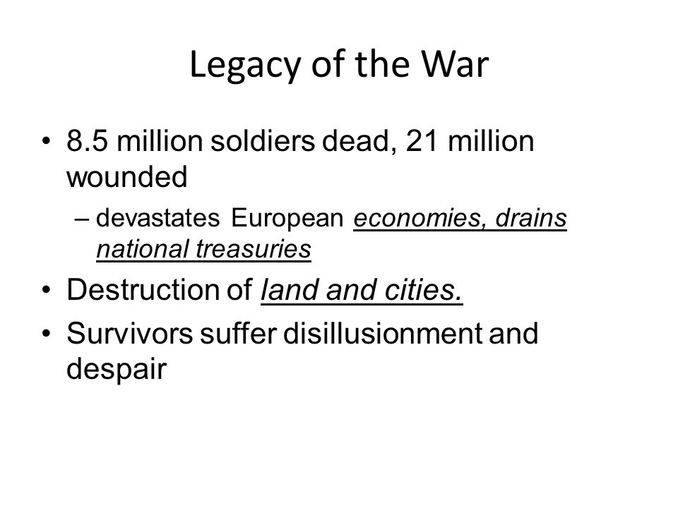 Legacy of the War 8.5 million soldiers dead, 21 million wounded