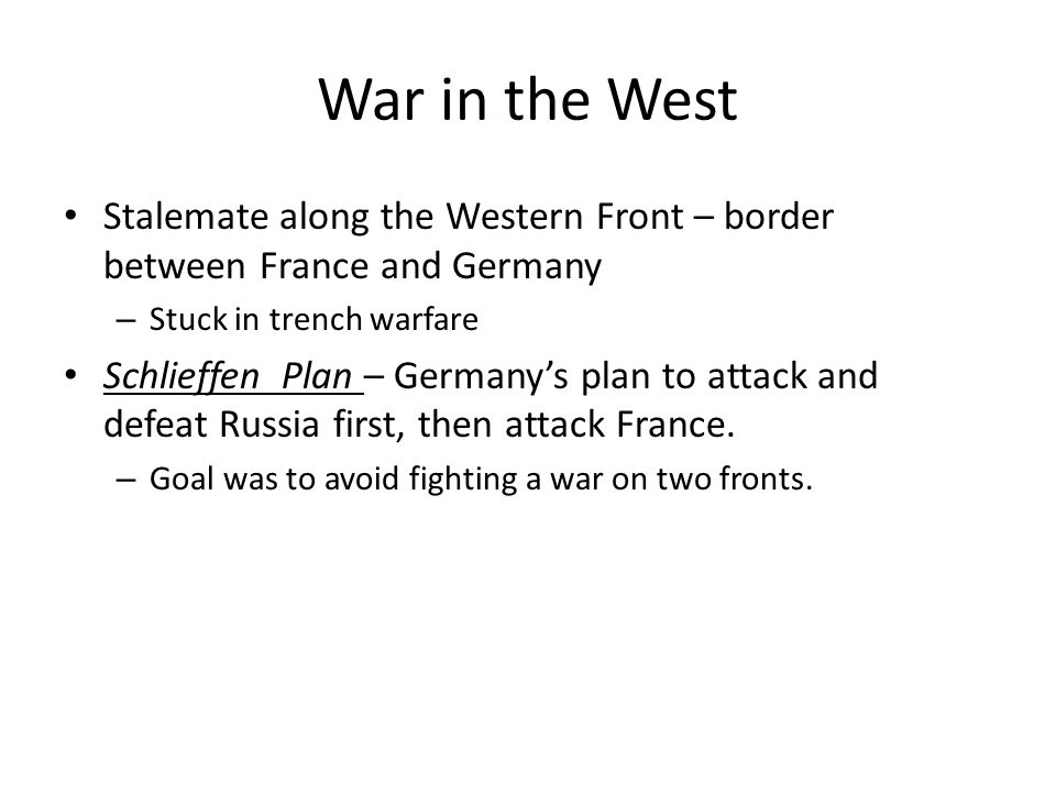 War in the West Stalemate along the Western Front – border between France and Germany. Stuck in trench warfare.