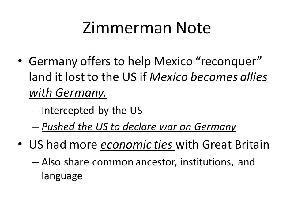 Zimmerman Note Germany offers to help Mexico reconquer land it lost to the US if Mexico becomes allies with Germany.