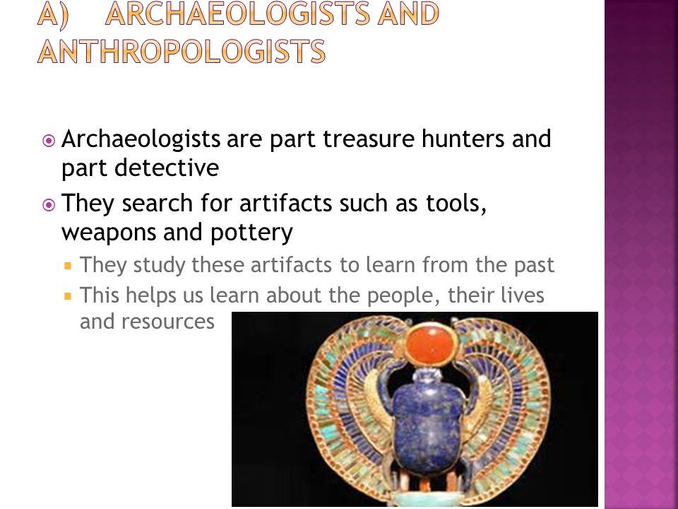 A) Archaeologists and Anthropologists