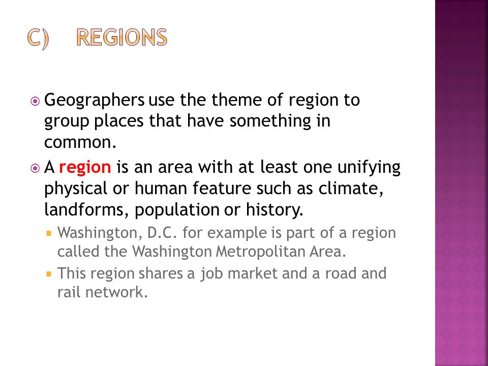 C) Regions Geographers use the theme of region to group places that have something in common.