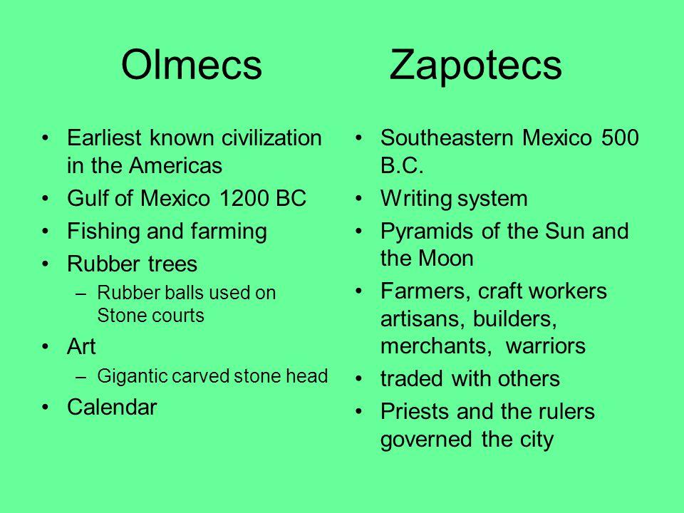 Olmecs Zapotecs Earliest known civilization in the Americas