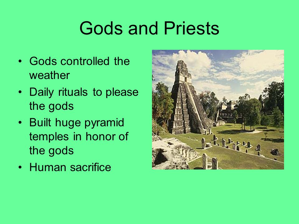 Gods and Priests Gods controlled the weather