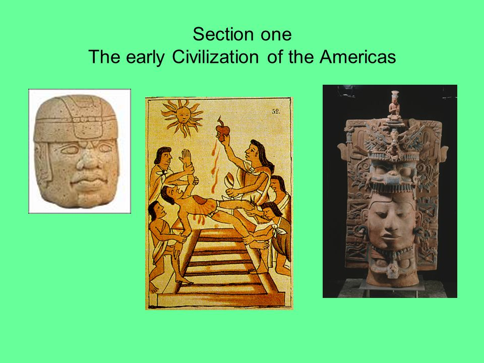 Section one The early Civilization of the Americas