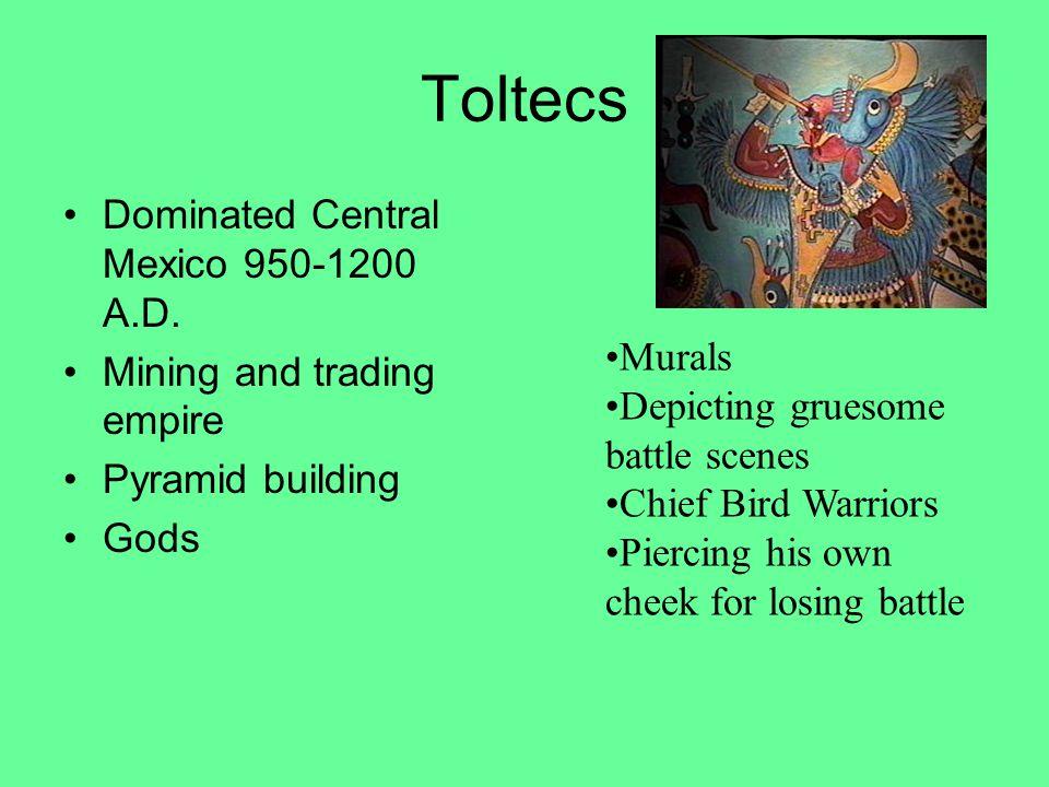 Toltecs Dominated Central Mexico 950-1200 A.D.